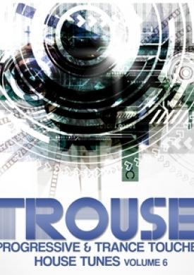 Trouse! ,Vol. 6 - Progressive & Trance Touched House Tunes
