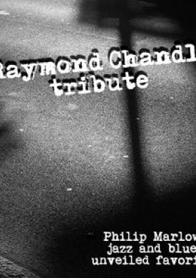 A Raymond Chandler Tribute - Philip Marlowe Jazz and Blues Unveiled Favorites