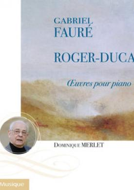 Fauré & Roger-Ducasse: Piano Works