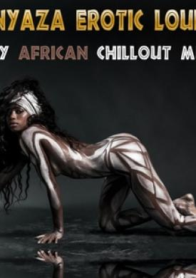 Kunyaza Erotic Lounge Sexy African Chillout Music