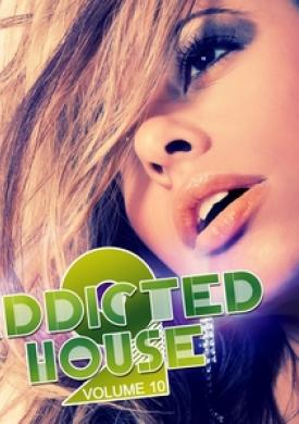 Addicted 2 House, Vol. 10
