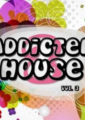 Addicted 2 House, Vol. 3