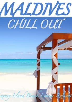 Maldives Chill Out - Luxury Island Beach Lounge Relaxation and Soul Massage