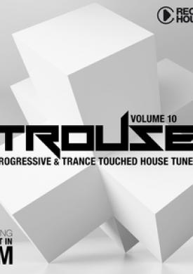 Trouse!, Vol. 10 - Progressive & Trance Touched House Tunes
