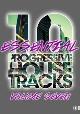 10 Essential Progressive House Tracks, Vol. 7