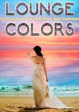 Lounge Colors: Finest Selection of Café Chillout Bar Summer Music
