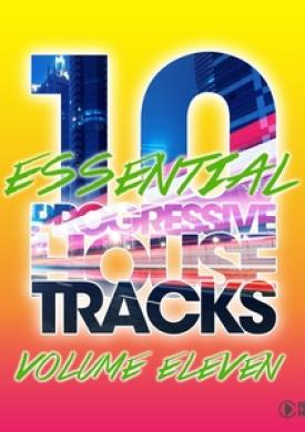 10 Essential Progressive House Tracks, Vol. 11
