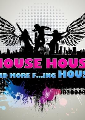 House, House and More F...ing House