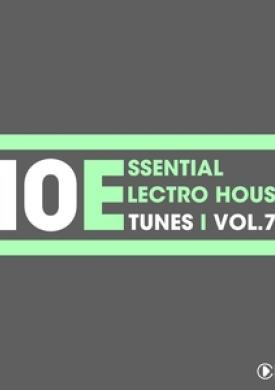 10 Essential Electro House Tunes, Vol. 7