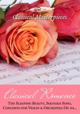 Classical Romance: The sleeping Beauty, Solveigs Song, Concerto for Violin & Orchestra Op. 64