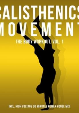 Calisthenics Movement - The Body Workout, Vol. 1