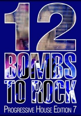 12 Bombs to Rock - Progressive House Edition 7