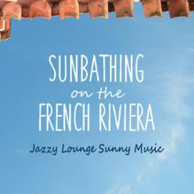 Sunbathing on the French Riviera - Jazzy Lounge Sunny Music
