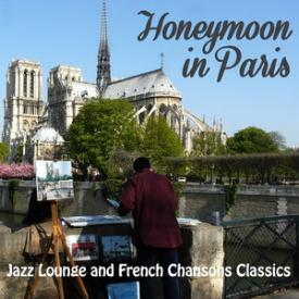 Honeymoon in Paris: Jazz Lounge and French Chansons Classics