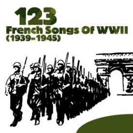 123 French Songs of WWII (1939-1945)