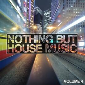 Nothing But House Music, Vol. 4