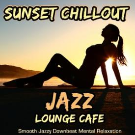 Sunset Chillout Jazz Lounge Cafe - Smooth Jazzy Downbeat Mental Relaxation